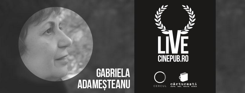 Cinepub Live: O discuție cu Gabriela Adameșteanu, moderată de Andreea Răsuceanu